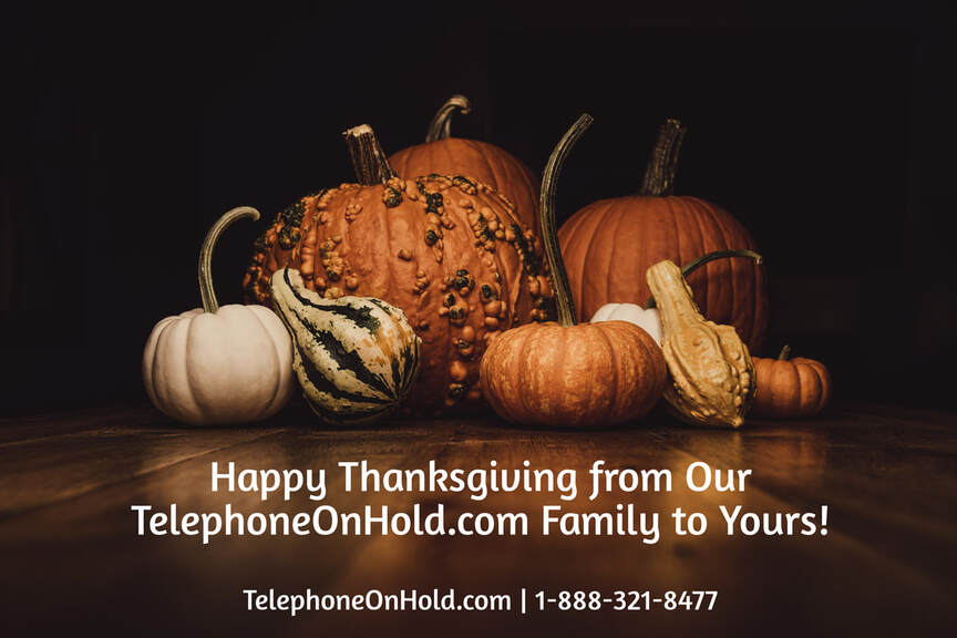 Happy Thanksgiving from Our TelephoneOnHold.com Family to Yours!