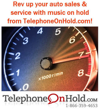 Rev up your auto sales & service with music on hold from TelephoneOnHold.com!