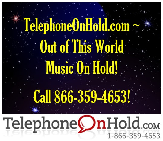 For Out of This World Music On Hold, Visit TelephoneOnHold.com or Call 866-359-4653!